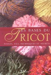 Les Bases Du Tricot. Points, Fils, Techniques Et Secrets - Intérieur - Format classique