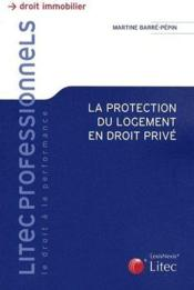 Vente  La Protection Du Logement En Droit Prive  - Barre-Pepin Mar - Martine Barre-Pepin