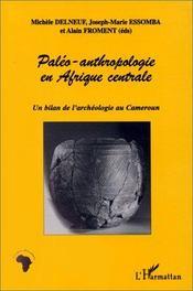 Paléo-anthropologie en afrique centrale ; un bilan de l'archéologie au cameroun - Intérieur - Format classique
