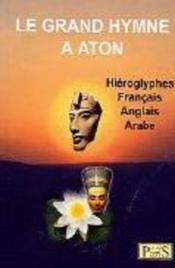 Le grand hymne à Aton ; hiéroglyphes ; anglais, français, arabe - Couverture - Format classique