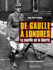 De Gaulle à Londres ; le souffle de la liberté - Couverture - Format classique