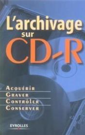 Vente livre :  L'archivage sur cd-r - acquerir, graver, controler, conserver  - Collectif