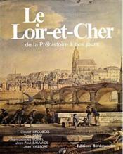 Le Loir-et-Cher ; de la Préhistoire à nos jours - Couverture - Format classique