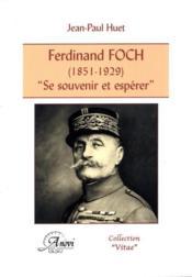 Ferdinand Foch (1851-1929) ; se souvenir et espérer - Couverture - Format classique