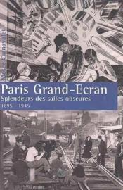 Paris, Grand Ecran - Splendeurs Des Salles Obscures 1895-1945 - Couverture - Format classique