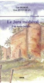 Le Jura Medieval : Une Autre Balade - Couverture - Format classique