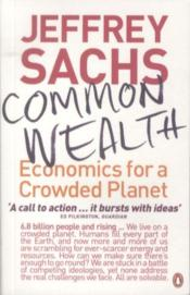 COMMON WEALTH: ECONOMICS FOR A CROWDED PLANET  - Sachs Jeffrey