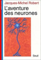 L'aventure des neurones  - Robert Jacques-Miche