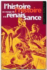 Cahier Saulnier N.19 ; L'Histoire En Marge De L'Histoire A La Renaissance - Couverture - Format classique