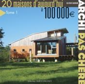 Archi pas chère ! 20 maisons d'aujourd'hui - Couverture - Format classique