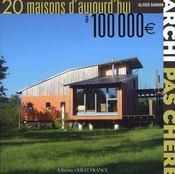 Archi pas chère ! 20 maisons d'aujourd'hui - Intérieur - Format classique