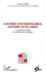 Savoirs Universitaires, Savoirs Scolaires ; La Formation Initiale Des Professeurs De Francais - Intérieur - Format classique