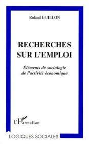 Recherches sur l'emploi ; éléments de sociologie de l'activité économique - Couverture - Format classique