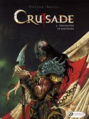 Crusade t.3 ; the master of machines  - Philippe Xavier - Jean Dufaux