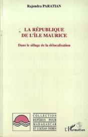 La République de l'île Maurice ; dans le sillage de la délocalisation - Couverture - Format classique