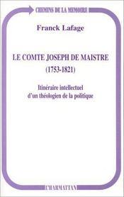 Le comte Joseph de Maistre, 1753-1821 ; itinéraire intellectuel d'un théologien de la politique - Intérieur - Format classique
