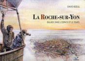 La Roche-sur-Yon ; balade dans l'espace et le temps - Couverture - Format classique