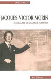 Jacques victor morin syndicaliste et educateur populaire - Couverture - Format classique