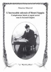 L'Incroyable Odyssee D'Henri Sappia : Erudit Nicois, Conspirateur Et Agent Secret Sous Le Second Emp - Couverture - Format classique