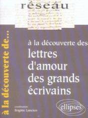 A La Decouverte Des Lettres D'Amour Des Grands Ecrivains - Couverture - Format classique