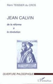 Jean Calvin ; de la réforme à la révolution - Intérieur - Format classique