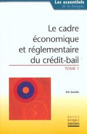 Le Cadre Economique Et Reglementaire Du Credit-Bail. Tome 1 - Intérieur - Format classique