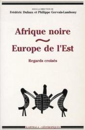 Afrique noire ; Europe de l'Est ; regards croisés - Couverture - Format classique
