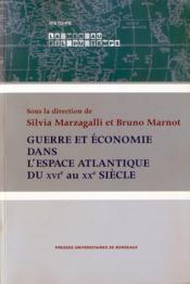 Guerre et économie dans l'espace atlantique du XVI au XX siècle ; actes du colloque international tenu à bordeaux - Couverture - Format classique