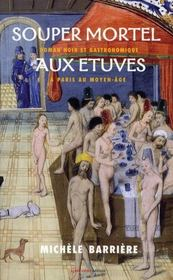 Souper mortel aux étuves ; roman noir et gastronomique à Paris au Moyen Age - Intérieur - Format classique