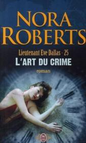 Lieutenant Eve Dallas T.25 ; l'art du crime  - Nora Roberts