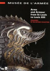 Vente livre :  Arms and armour from St Louis to Louis XIII ;musée de l'armée, treasures of the historic collection  - Collectif