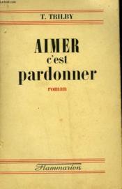 Aimer, C'Est Pardonner. - Couverture - Format classique