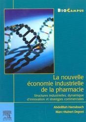 La Nouvelle Economie Industrielle De La Pharmacie : Structures Industrielles, Dynamique D'Innovation - Intérieur - Format classique