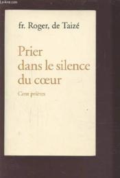 Prier dans le silence du coeur ; cent prières - Couverture - Format classique
