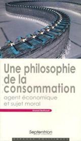 Une philosophie de la consommation : agent économique et sujet moral - Couverture - Format classique
