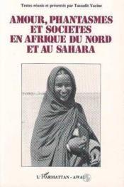 Amour, phantasmes et sociétés en Afrique du Nord et Sahara - Couverture - Format classique