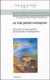 La très petite entreprise ; promouvoir un acteur essentiel des économies en developpement - Couverture - Format classique
