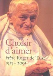 Choisir d'aimer ; frère Roger de Taizé, 1915-2005 - Intérieur - Format classique