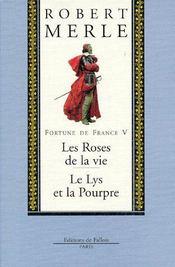Fortune de France t.5 ; les roses de la vie ; le lys et la pourpre - Couverture - Format classique