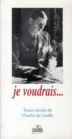 Je voudrais... textes choisis de Charles de Gaulle - Couverture - Format classique