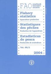 Yearbook of fishery statistics 2004 aquaculture t.98 ; 2 fisheries series n 73 and statistics series - Couverture - Format classique