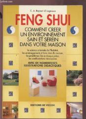 Feng Shui ; Comment Creer Un Environnement Sain Et Serein Dans Votre Maison - Couverture - Format classique