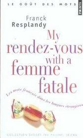 My rendez-vous with a femme fatale ; les mots français dans les langues étrangères - Intérieur - Format classique