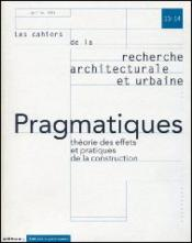 Les Cahiers De La Recherche Architecturale Et Urbaine N.13-14 ; Pragmatiques ; Théorie Des Effets Et Pratiques De La Construction - Couverture - Format classique