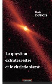 Vente livre :  La question extraterrestre et le christianisme  - David Dubois