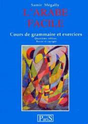 L'arabe facile ; cours de grammaire et exercices (4e édition) - Couverture - Format classique