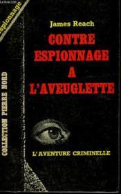 Contre Espionnage A L'Aveuglette. Collection L'Aventure Criminelle N° 158 - Couverture - Format classique