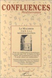Confluences Mediterranee, Le Maghreb Face A La Mondialisation - Couverture - Format classique