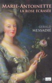 Marie-antoinette, la rose ecrasee - Couverture - Format classique