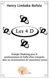 Les 4 D ; stratégie marketing pour le positionnement de l'offre de l'entreprise dans un environnement de concurrence accrue - Couverture - Format classique